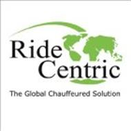 RIDE CENTRIC THE GLOBAL CHAUFFEURED SOLUTION
