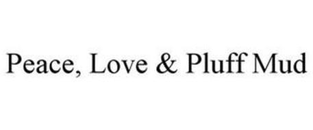 PEACE, LOVE & PLUFF MUD