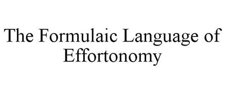 THE FORMULAIC LANGUAGE OF EFFORTONOMY