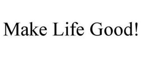 MAKE LIFE GOOD!