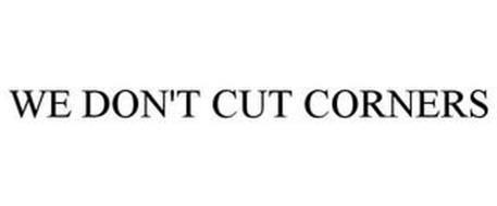 WE DON'T CUT CORNERS