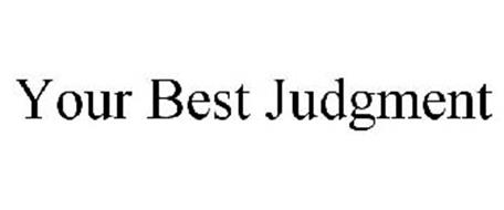 YOUR BEST JUDGMENT