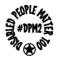 #DPM2 DISABLED PEOPLE MATTER TOO