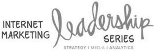 INTERNET MARKETING LEADERSHIP SERIES STRATEGY MEDIA ANALYTICS