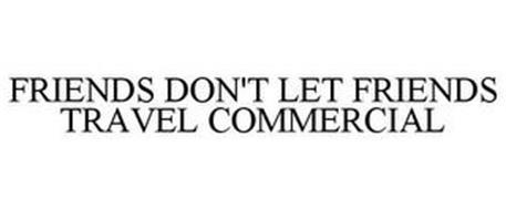 FRIENDS DON'T LET FRIENDS TRAVEL COMMERCIAL