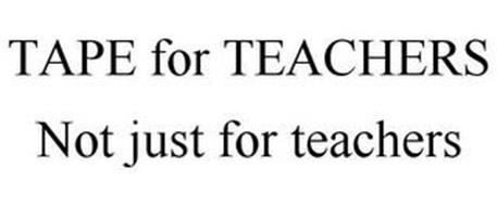 TAPE FOR TEACHERS NOT JUST FOR TEACHERS
