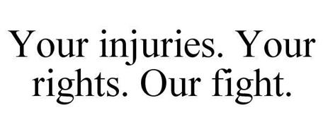 YOUR INJURIES. YOUR RIGHTS. OUR FIGHT.