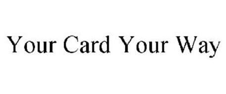 YOUR CARD YOUR WAY