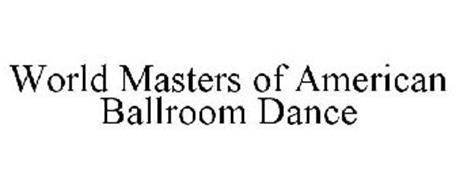 WORLD MASTERS OF AMERICAN BALLROOM DANCE