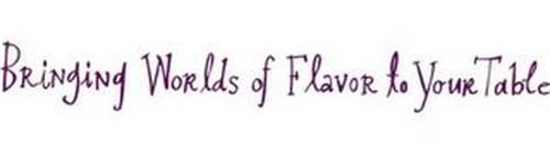 BRINGING WORLDS OF FLAVOR TO YOUR TABLE