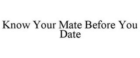 KNOW YOUR MATE BEFORE YOU DATE