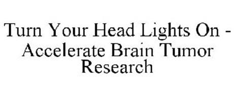 TURN YOUR HEAD LIGHTS ON - ACCELERATE BRAIN TUMOR RESEARCH