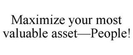 MAXIMIZE YOUR MOST VALUABLE ASSET-PEOPLE!