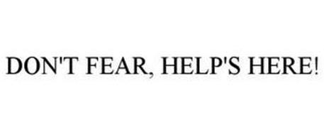 DON'T FEAR, HELP'S HERE!