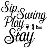 SIP, SWING PLAY AND STAY