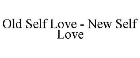 OLD SELF LOVE - NEW SELF LOVE