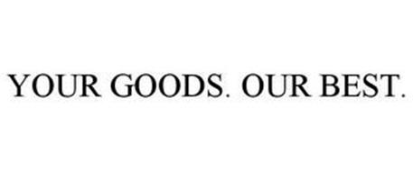 YOUR GOODS. OUR BEST.