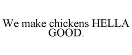 WE MAKE CHICKENS HELLA GOOD.