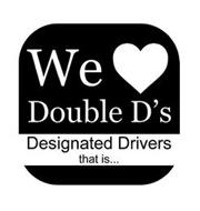WE DOUBLE D'S DESIGNATED DRIVERS THAT IS...