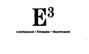 E3 ENTERTAINMENT - EDUCATION - EMPOWERMENT