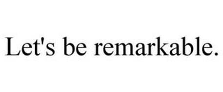 LET'S BE REMARKABLE.