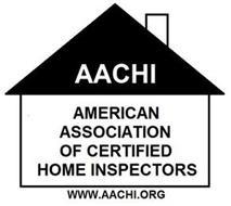 AACHI AMERICAN ASSOCIATION OF CERTIFIEDHOME INSPECTORS WWW.AACHI.ORG