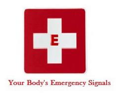 E YOUR BODY'S EMERGENCY SIGNALS