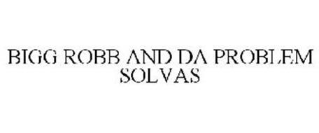 BIGG ROBB AND DA PROBLEM SOLVAS