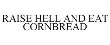 RAISE HELL AND EAT CORNBREAD