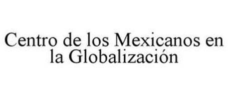 CENTRO DE LOS MEXICANOS EN LA GLOBALIZACIÓN