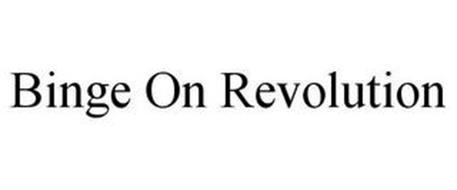 BINGE ON REVOLUTION