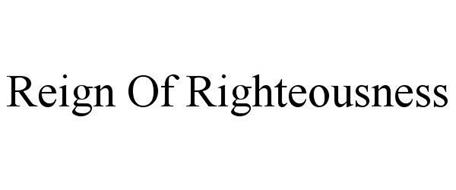 REIGN OF RIGHTEOUSNESS