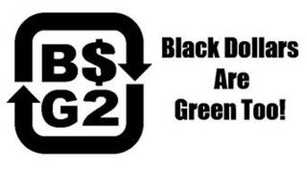 B$G2 BLACK DOLLARS ARE GREEN TOO!