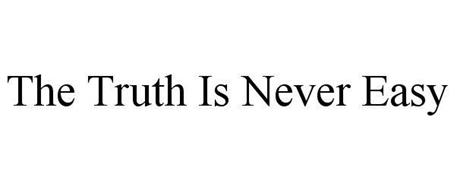 THE TRUTH IS NEVER EASY
