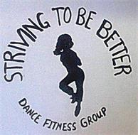 STRIVING TO BE BETTER, DANCE FITNESS GROUP