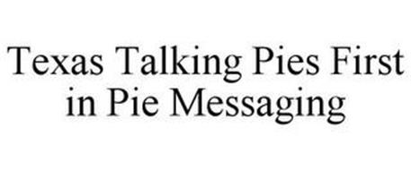 TEXAS TALKING PIES FIRST IN PIE MESSAGING