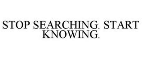 STOP SEARCHING. START KNOWING.