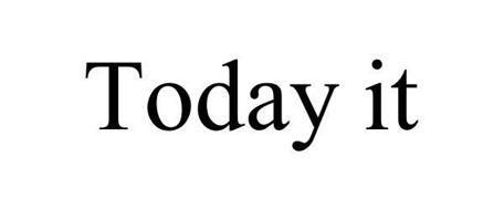 TODAY IT