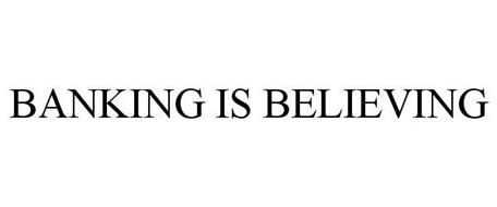 BANKING IS BELIEVING