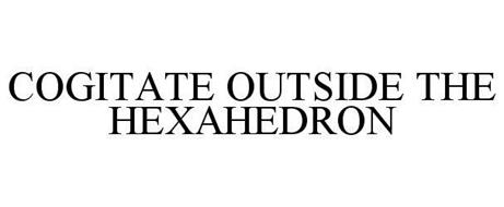 COGITATE OUTSIDE THE HEXAHEDRON
