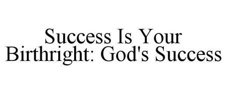 SUCCESS IS YOUR BIRTHRIGHT: GOD'S SUCCESS