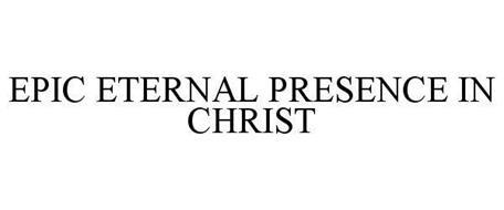 EPIC ETERNAL PRESENCE IN CHRIST