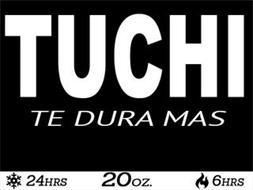 TUCHI TE DURA MAS 24HRS 20OZ 6HRS