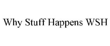 WHY STUFF HAPPENS WSH