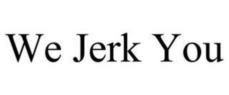 WE JERK YOU