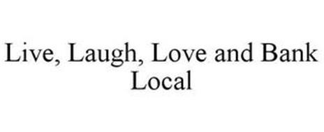 LIVE, LAUGH, LOVE AND BANK LOCAL