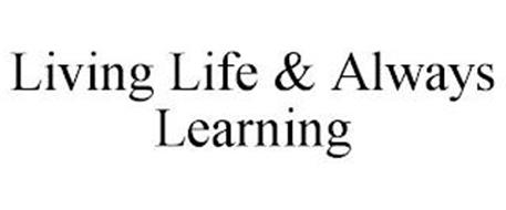 LIVING LIFE & ALWAYS LEARNING
