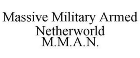 MASSIVE MILITARY ARMED NETHERWORLD M.M.A.N.