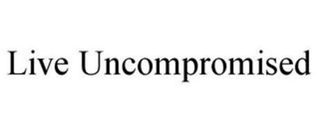 LIVE UNCOMPROMISED