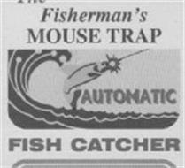 THE FISHERMAN'S MOUSE TRAP AUTOMATIC FISH CATCHER
